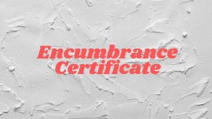 Encumbrance Certificate – A complete step by step guide