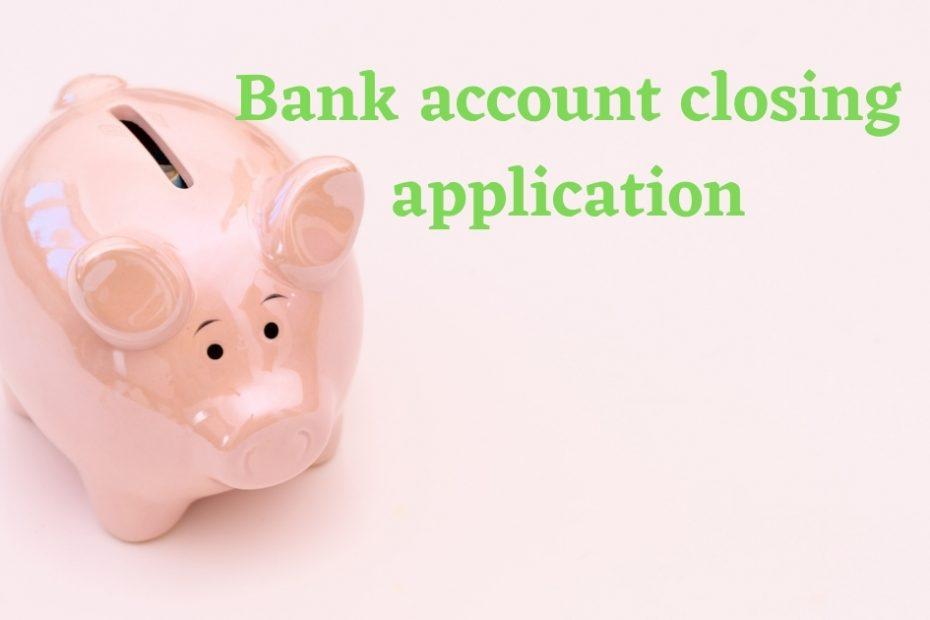 Bank account closing application